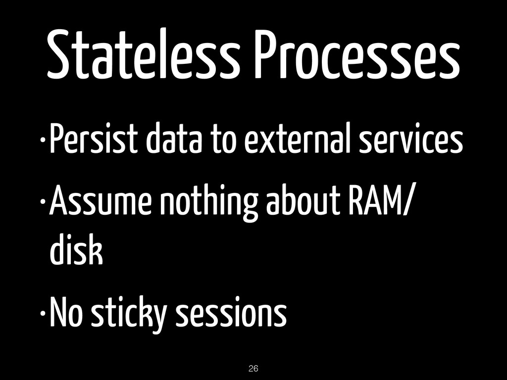 Stateless Processes •Persist data to external s...