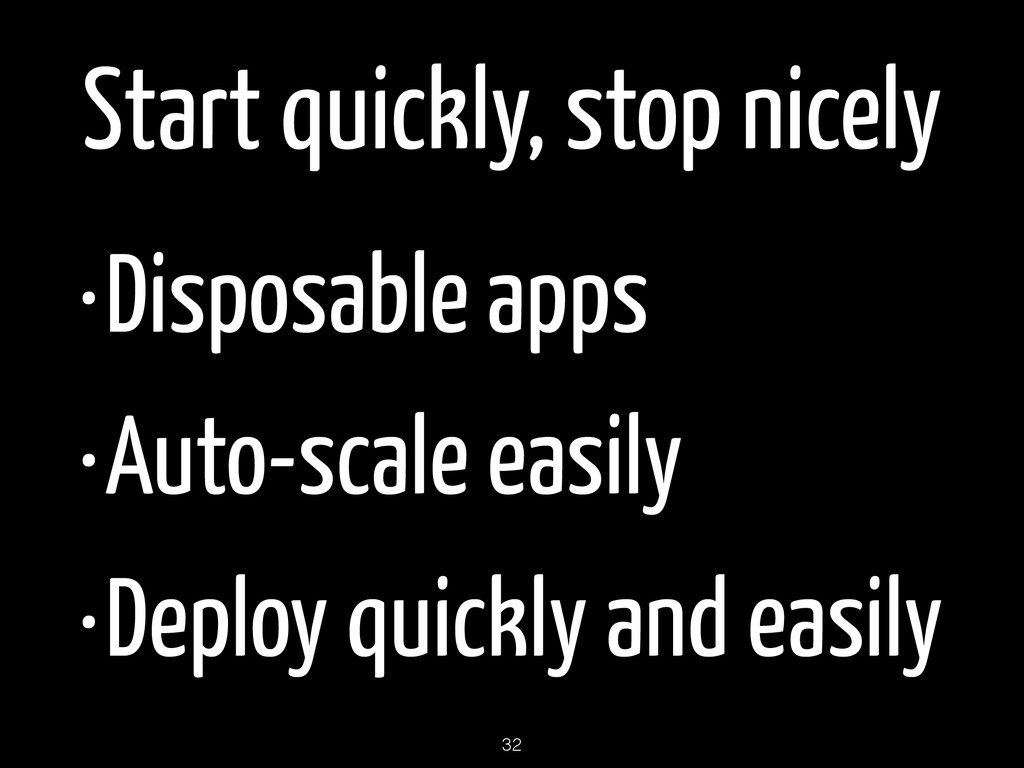 Start quickly, stop nicely •Disposable apps •Au...