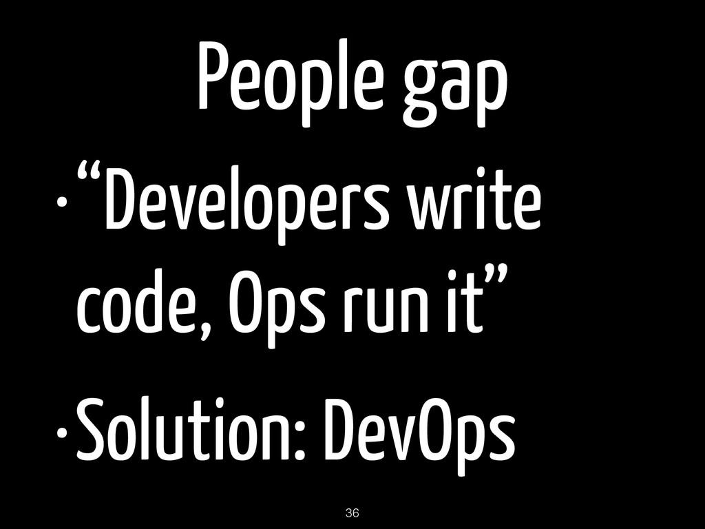 "People gap •""Developers write code, Ops run it""..."