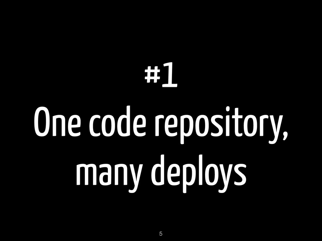 #1 One code repository, many deploys 5