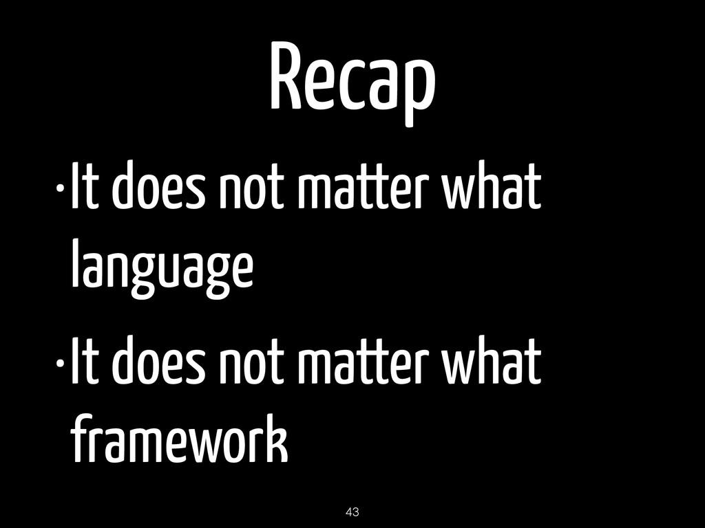 Recap •It does not matter what language •It doe...