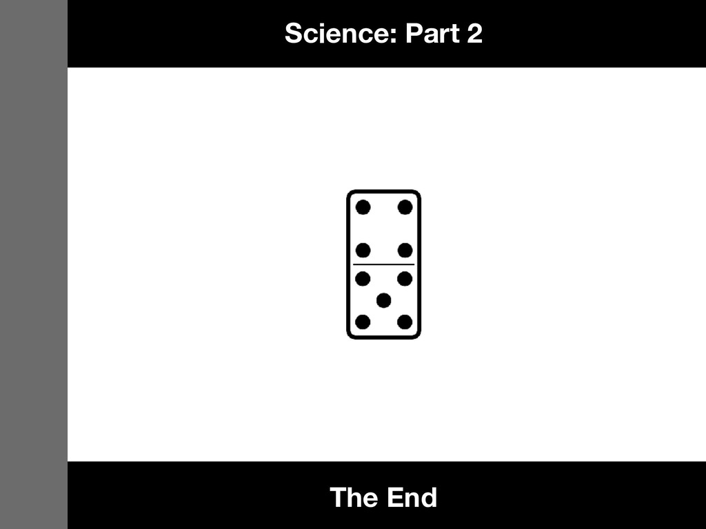 The End Science: Part 2