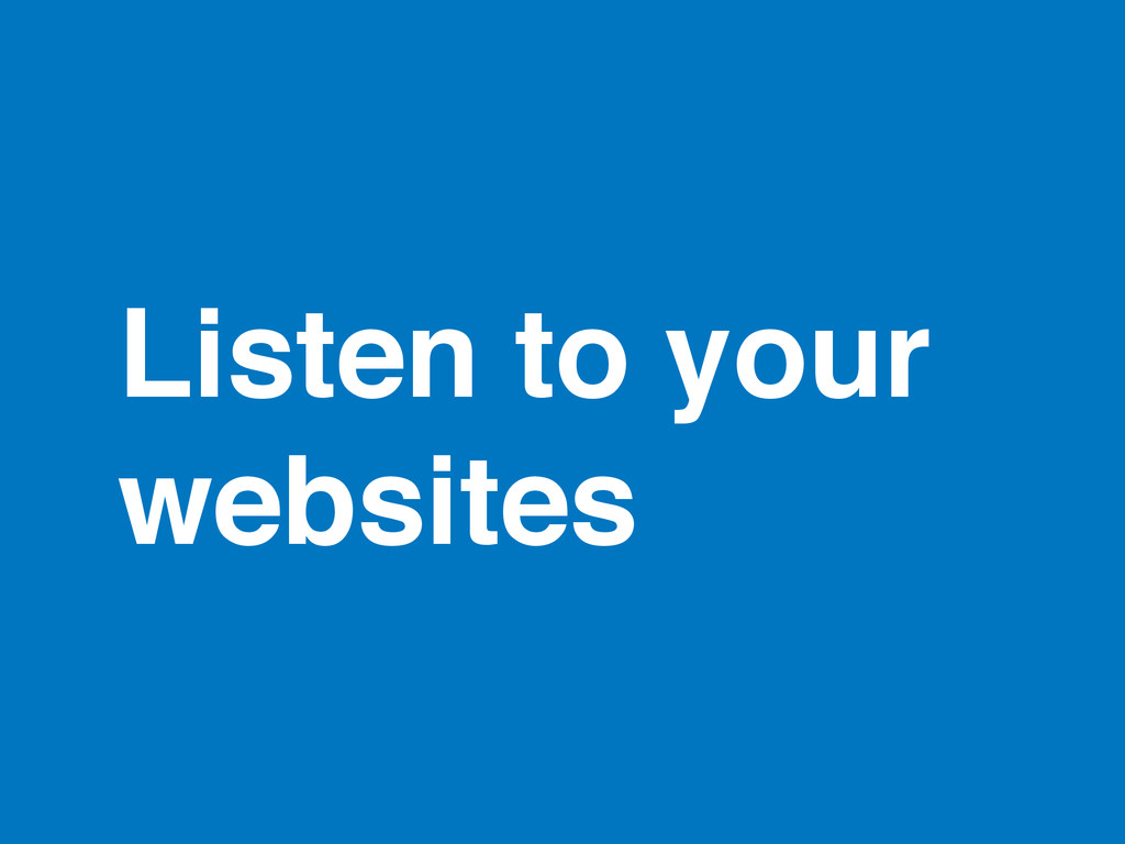 Listen to your websites