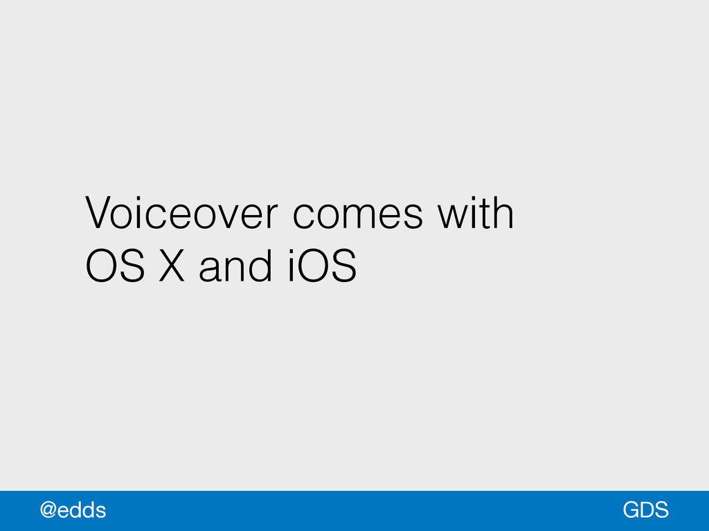 Voiceover comes with OS X and iOS GDS @edds