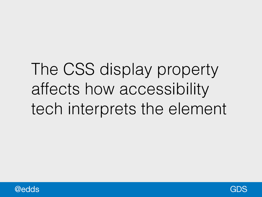 The CSS display property affects how accessibil...