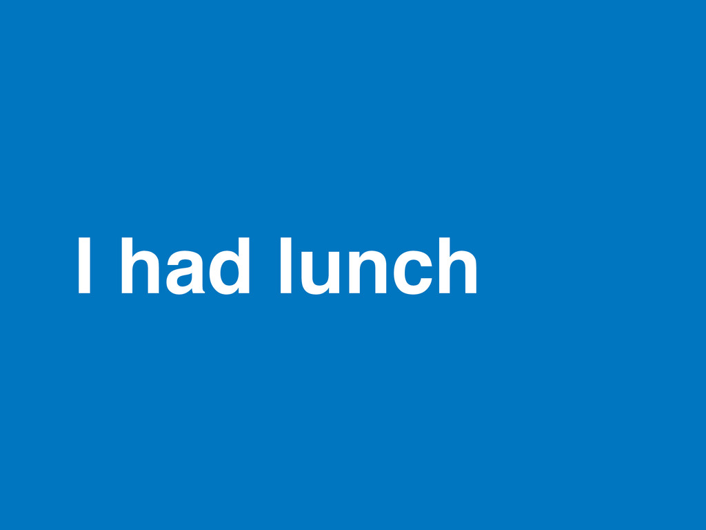 I had lunch