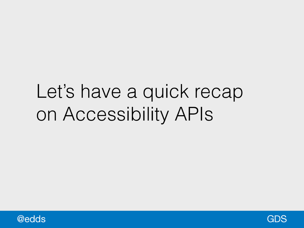 Let's have a quick recap on Accessibility APIs ...