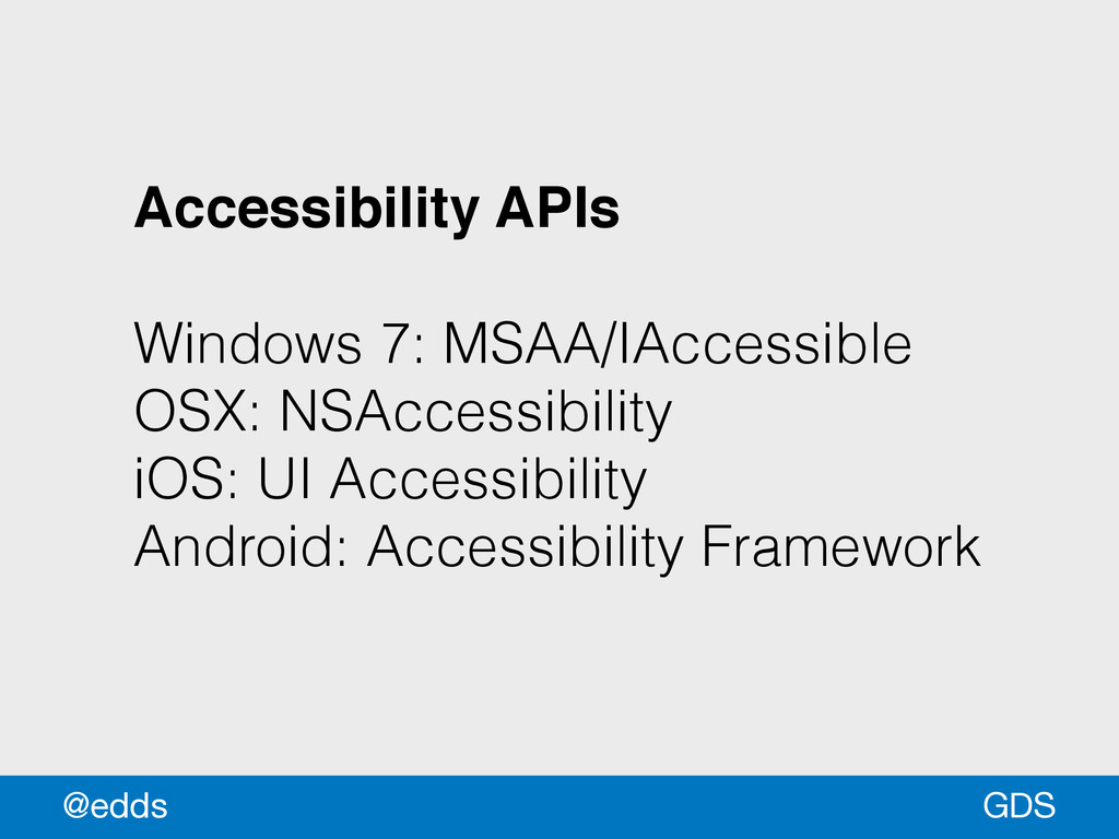 Accessibility APIs! ! Windows 7: MSAA/IAccessib...