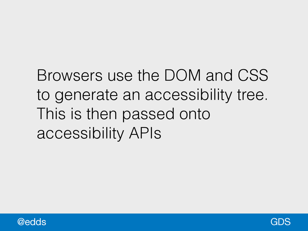 Browsers use the DOM and CSS to generate an acc...