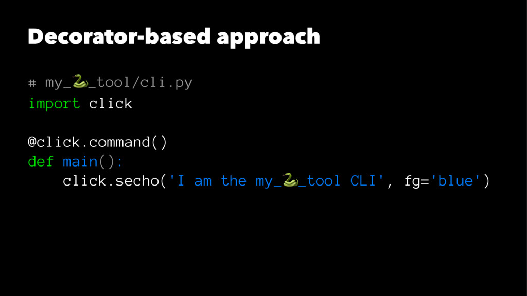 Decorator-based approach # my_!_tool/cli.py imp...