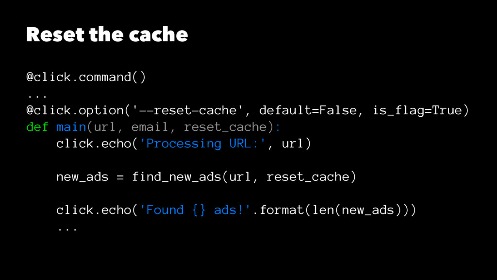 Reset the cache @click.command() ... @click.opt...