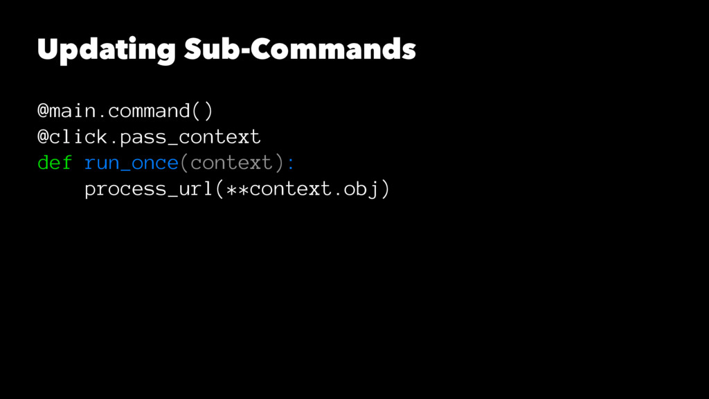 Updating Sub-Commands @main.command() @click.pa...