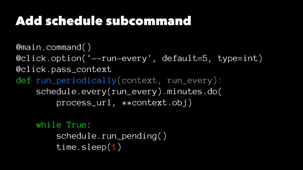 Add schedule subcommand @main.command() @click....