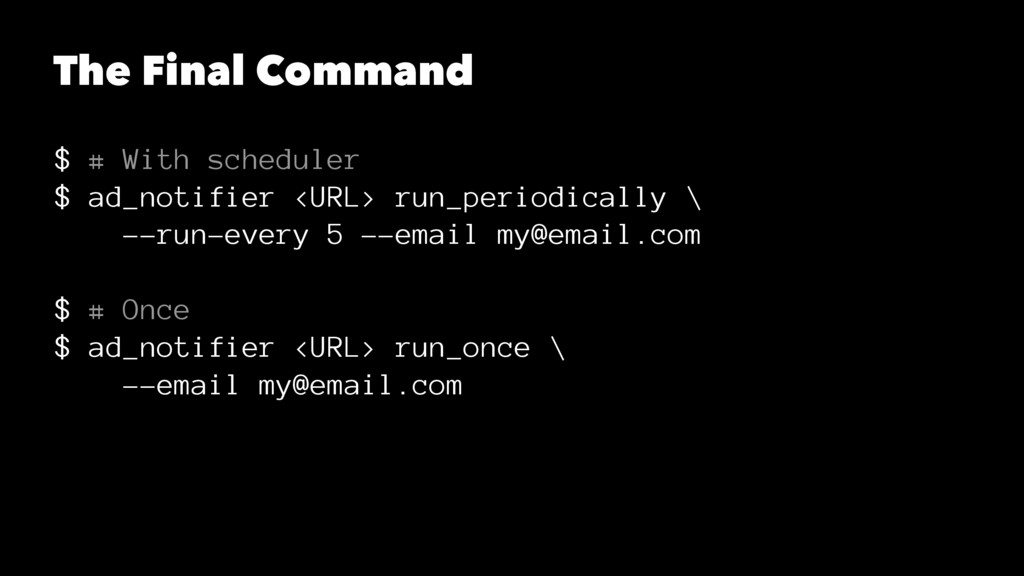 The Final Command $ # With scheduler $ ad_notif...