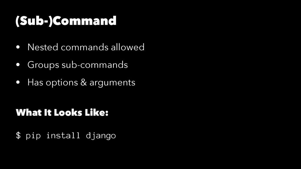 (Sub-)Command • Nested commands allowed • Group...