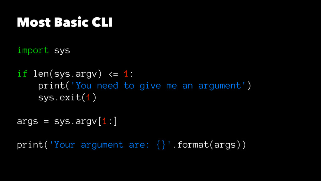 Most Basic CLI import sys if len(sys.argv) <= 1...