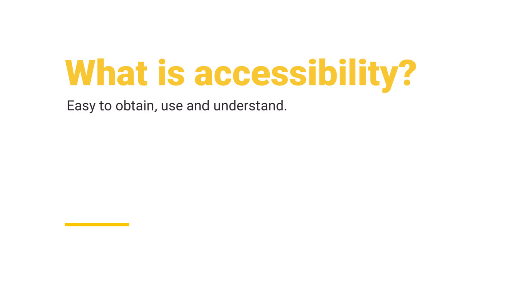 What is accessibility? Easy to obtain, use and ...