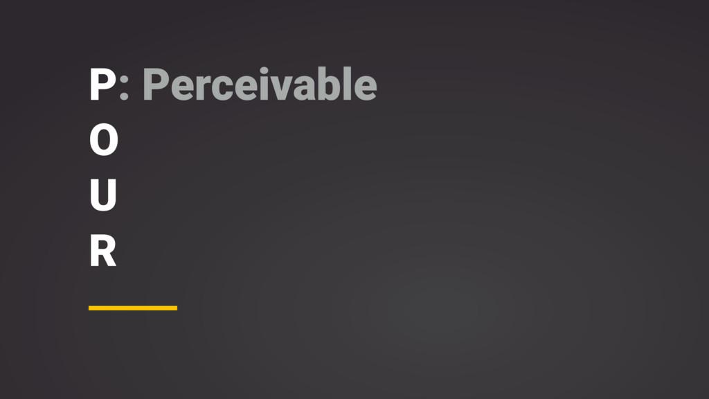 P: Perceivable O U R