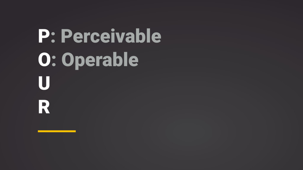 P: Perceivable O: Operable U R
