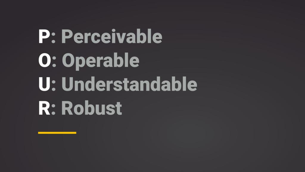 P: Perceivable O: Operable U: Understandable R:...