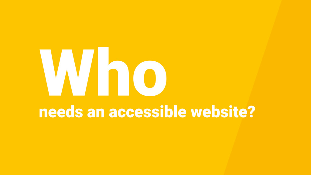 needs an accessible website? Who