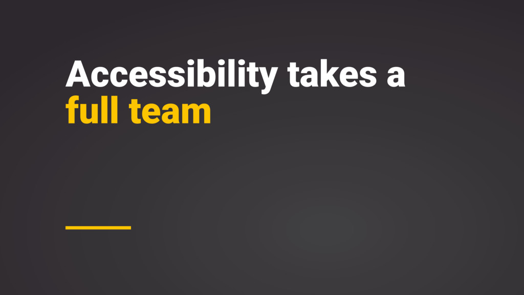 Accessibility takes a full team