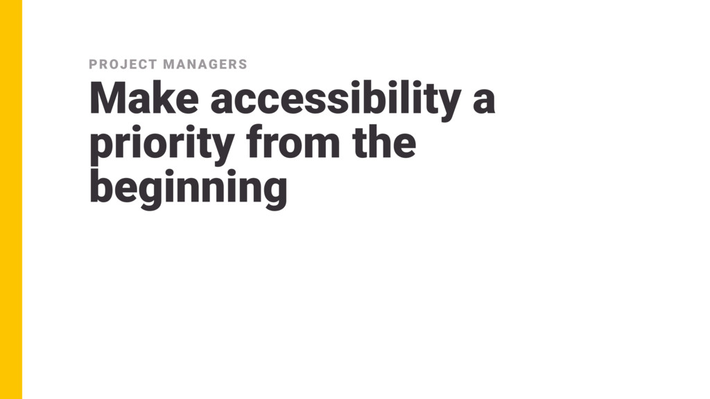 Make accessibility a priority from the beginnin...