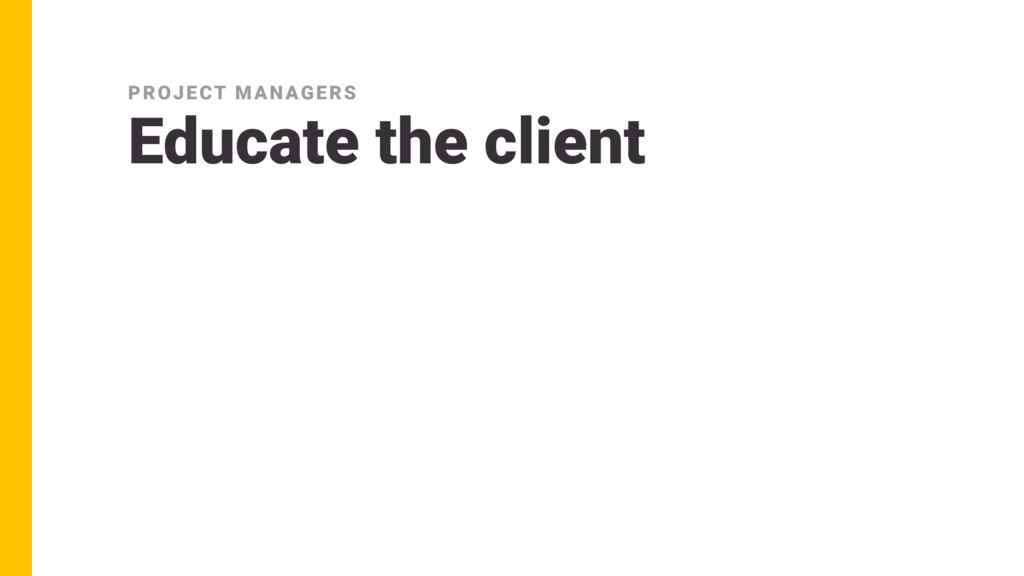 Educate the client PROJECT MANAGERS