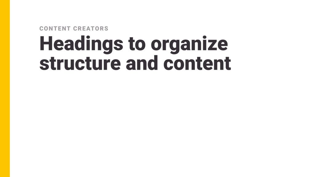Headings to organize structure and content CONT...