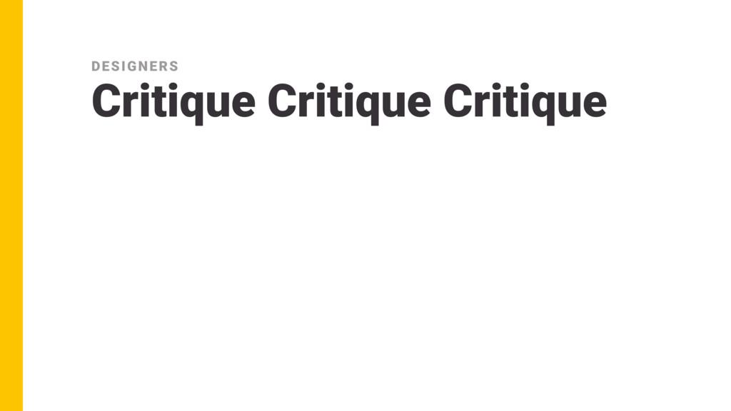 Critique Critique Critique DESIGNERS