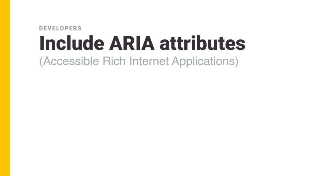 Include ARIA attributes (Accessible Rich Intern...