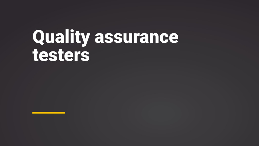 Quality assurance testers