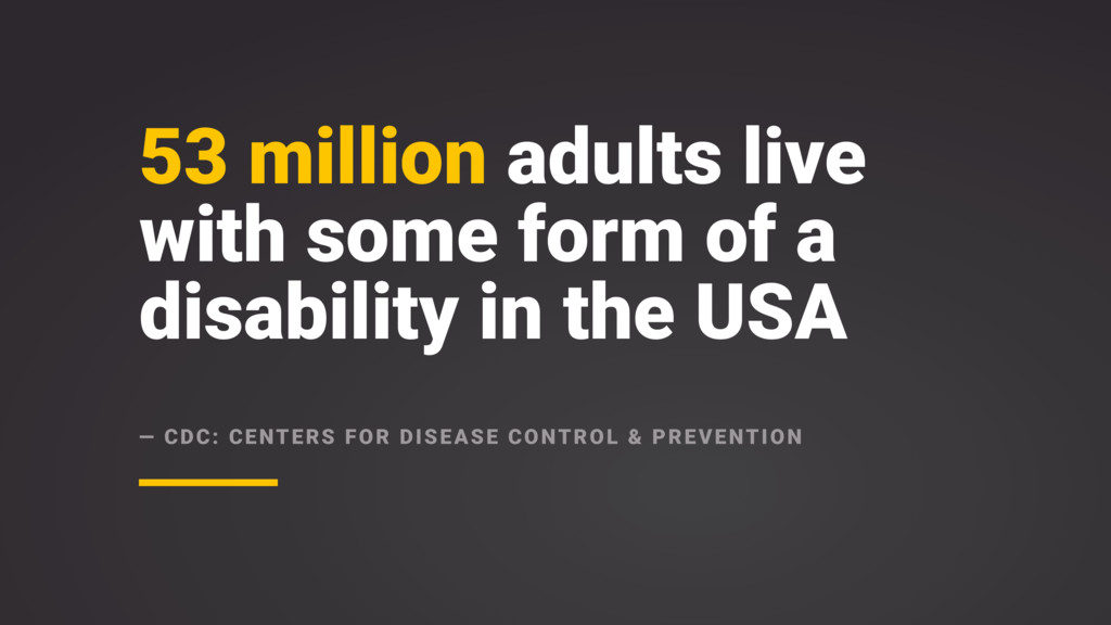53 million adults live with some form of a disa...
