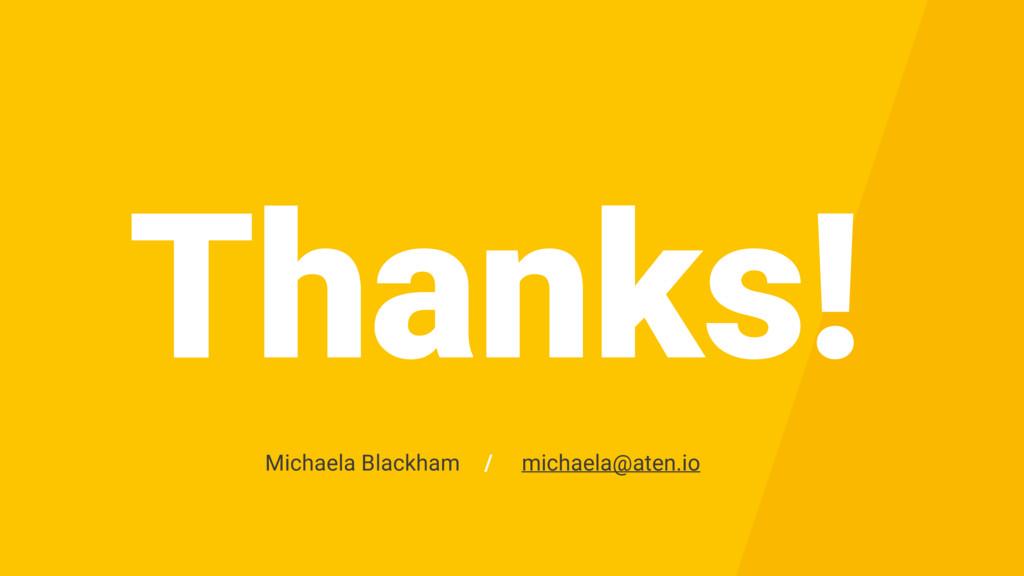 Thanks! michaela@aten.io Michaela Blackham /