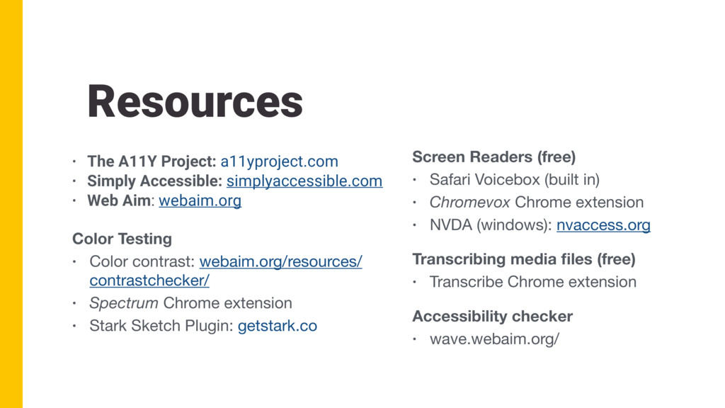 Resources • The A11Y Project: a11yproject.com •...