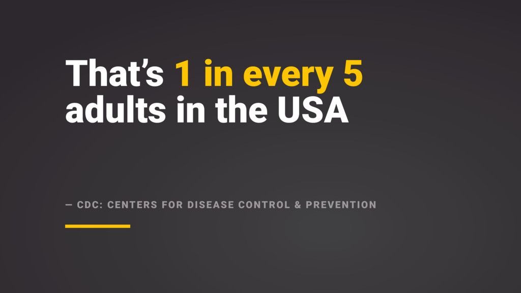 That's 1 in every 5 adults in the USA — CDC: CE...
