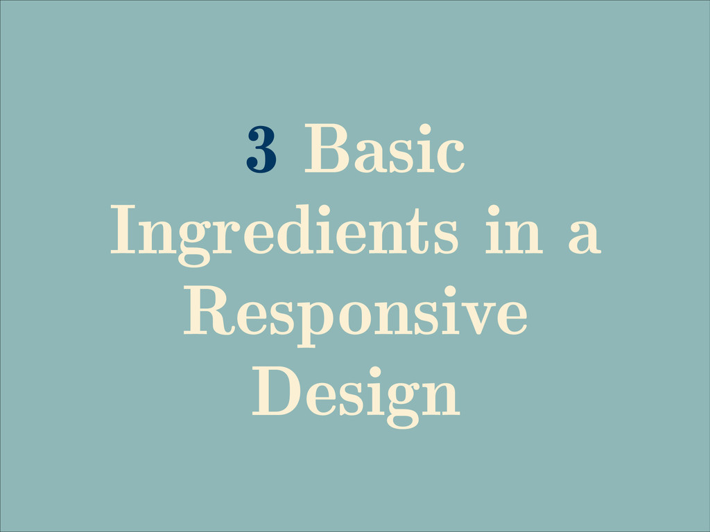 3 Basic Ingredients in a Responsive Design