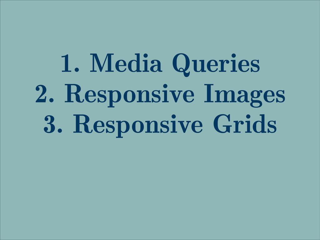 1. Media Queries 2. Responsive Images 3. Respon...
