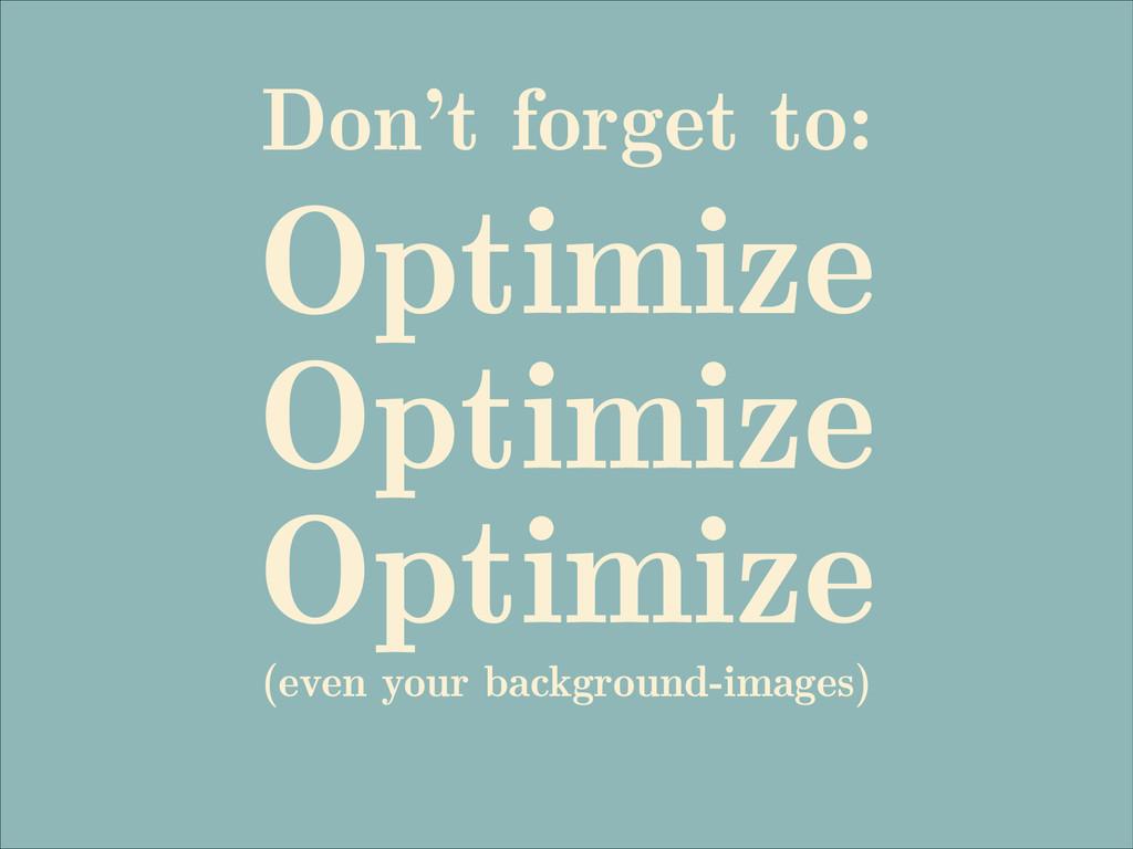 Don't forget to: Optimize Optimize Optimize (ev...