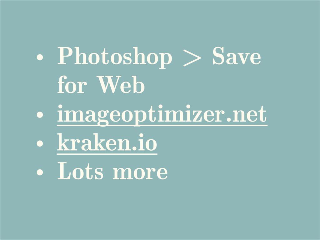 • Photoshop > Save for Web • imageoptimizer.net...
