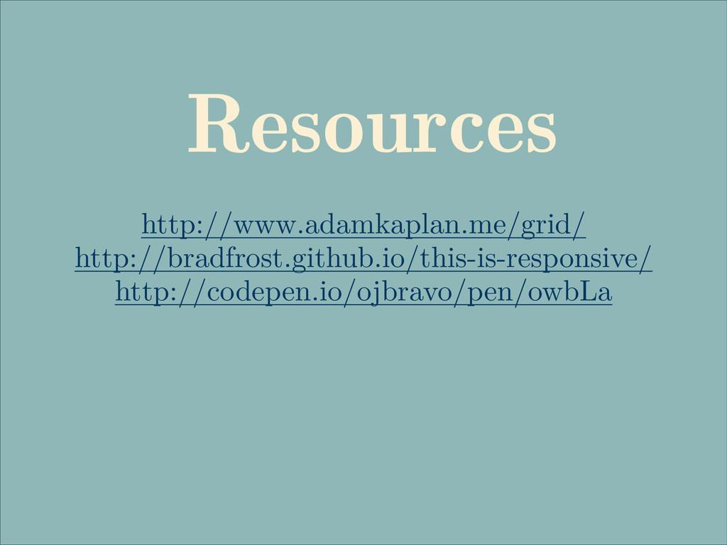 Resources http://www.adamkaplan.me/grid/ http:/...