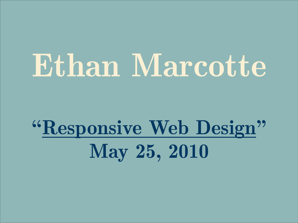 "Ethan Marcotte ! ""Responsive Web Design"" May 25..."
