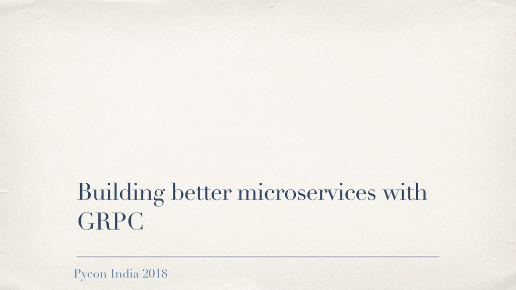 Building better microservices with GRPC Pycon I...