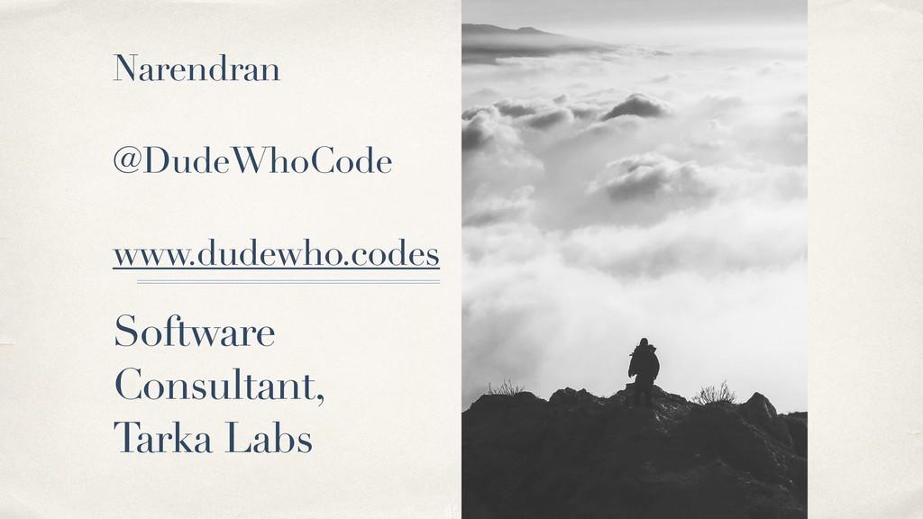 Narendran @DudeWhoCode  www.dudewho.codes Soft...
