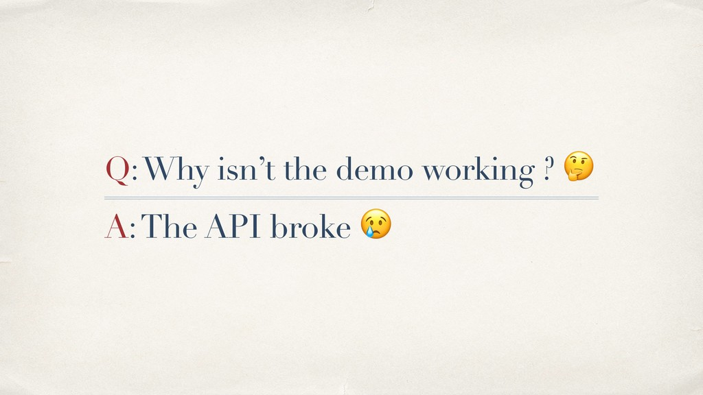 Q: Why isn't the demo working ?  A: The API bro...