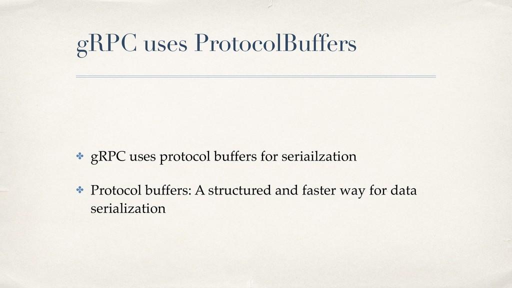 gRPC uses ProtocolBuffers ✤ gRPC uses protocol ...