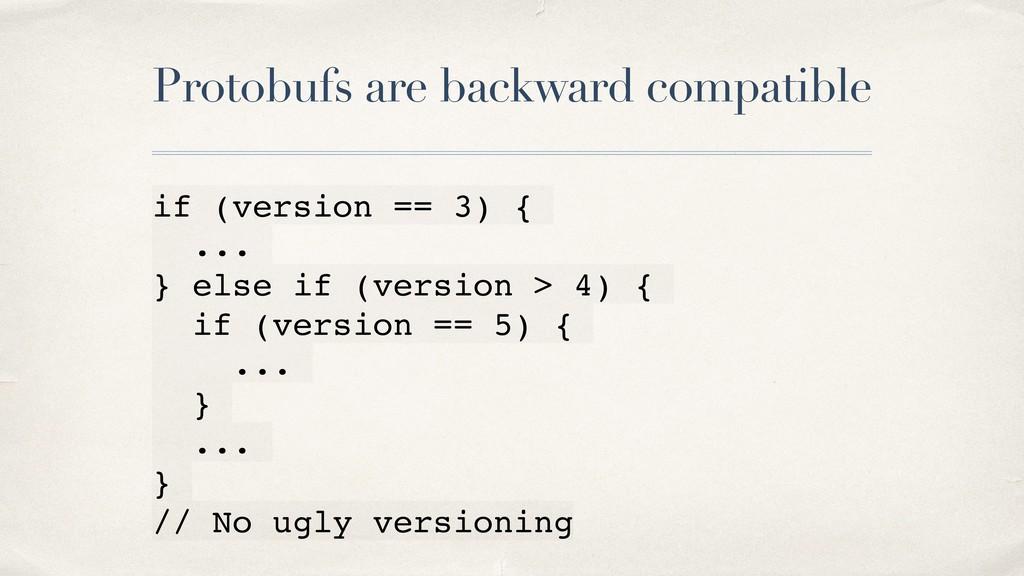 Protobufs are backward compatible if (version =...