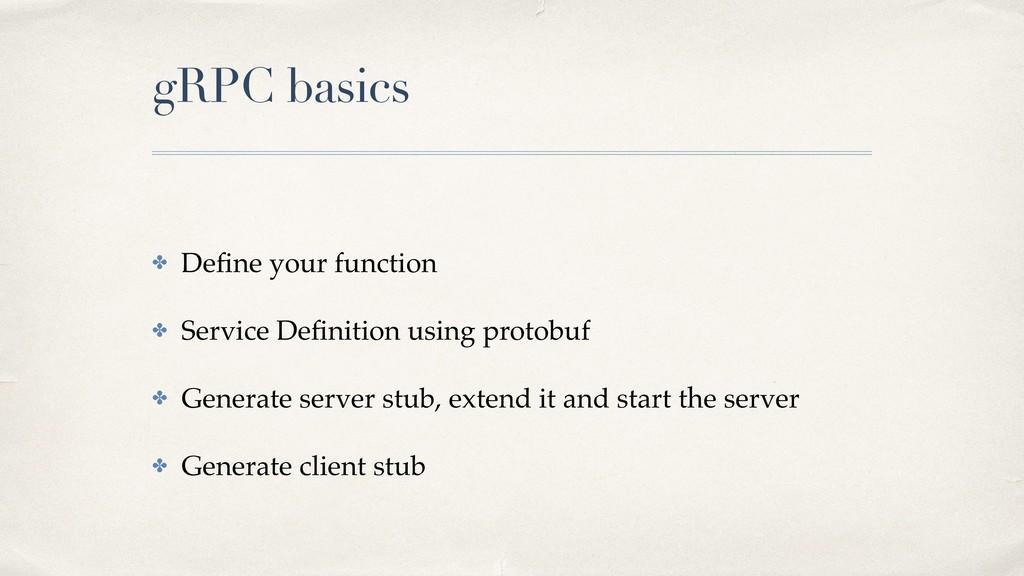 gRPC basics ✤ Define your function ✤ Service Defi...