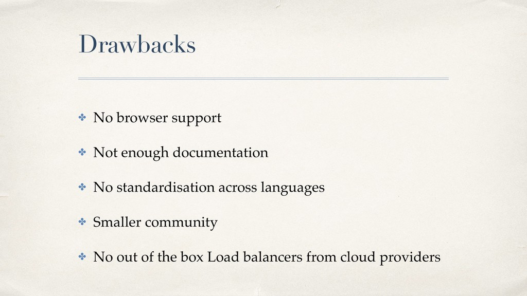 Drawbacks ✤ No browser support ✤ Not enough doc...