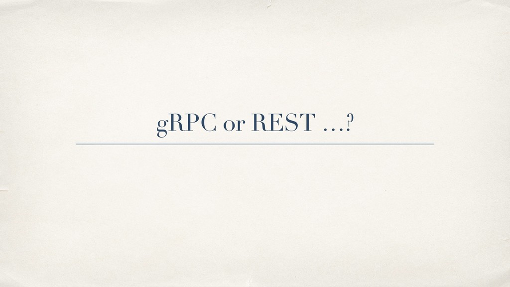 gRPC or REST …?